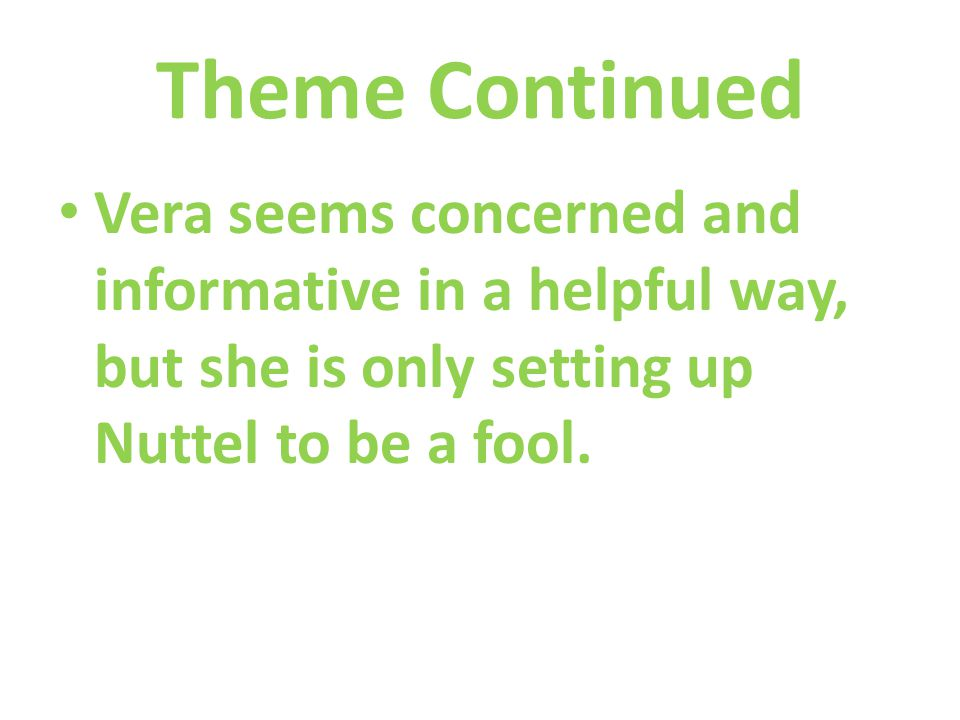 Theme Continued Vera seems concerned and informative in a helpful way, but she is only setting up Nuttel to be a fool.