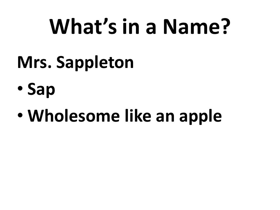 What's in a Name Mrs. Sappleton Sap Wholesome like an apple