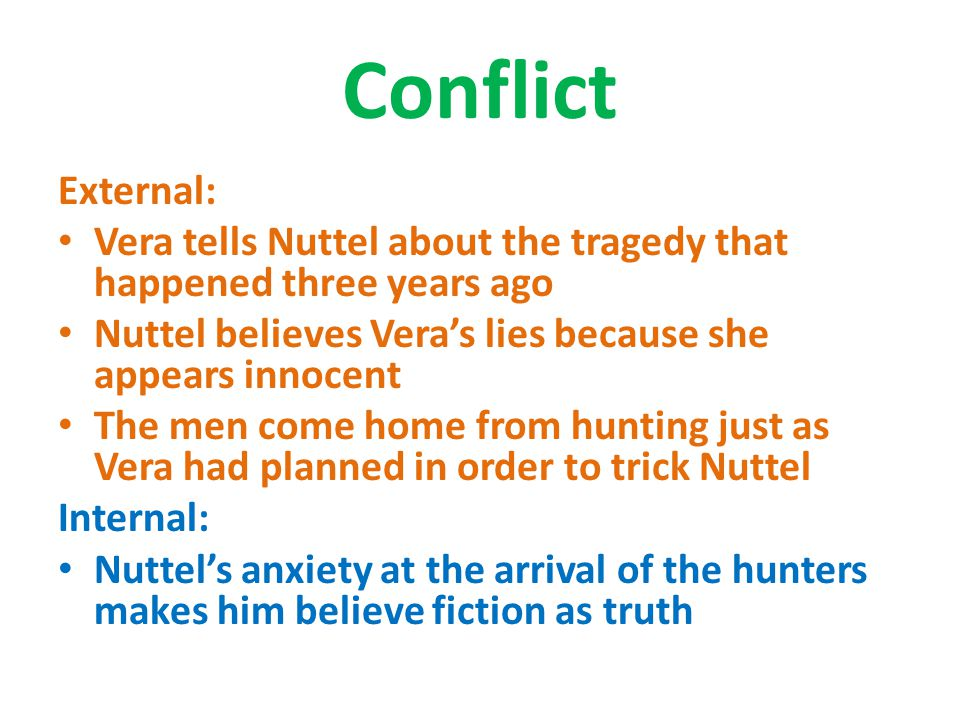 Conflict External: Vera tells Nuttel about the tragedy that happened three years ago. Nuttel believes Vera's lies because she appears innocent.
