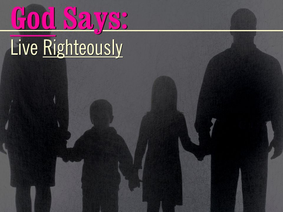 God Says: Live Righteously