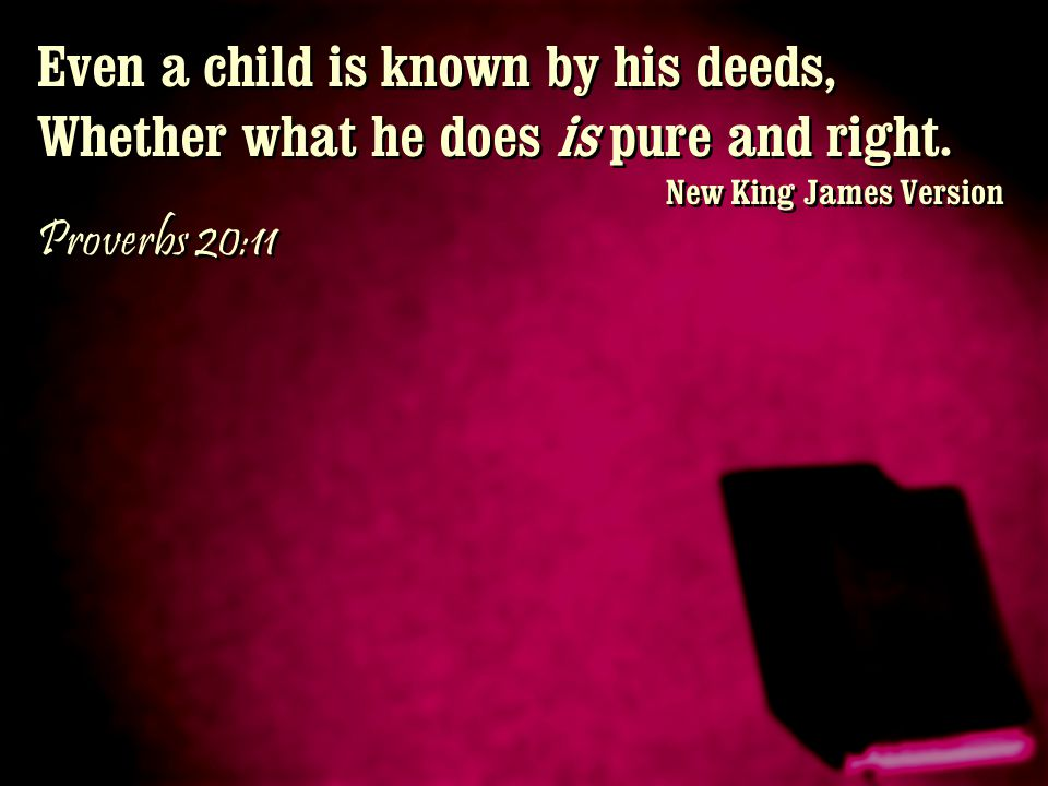 Even a child is known by his deeds,