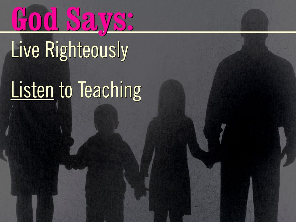 God Says: Live Righteously Listen to Teaching