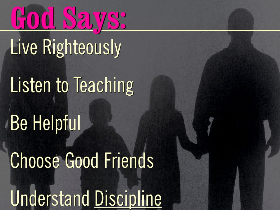 God Says: Live Righteously Listen to Teaching Be Helpful