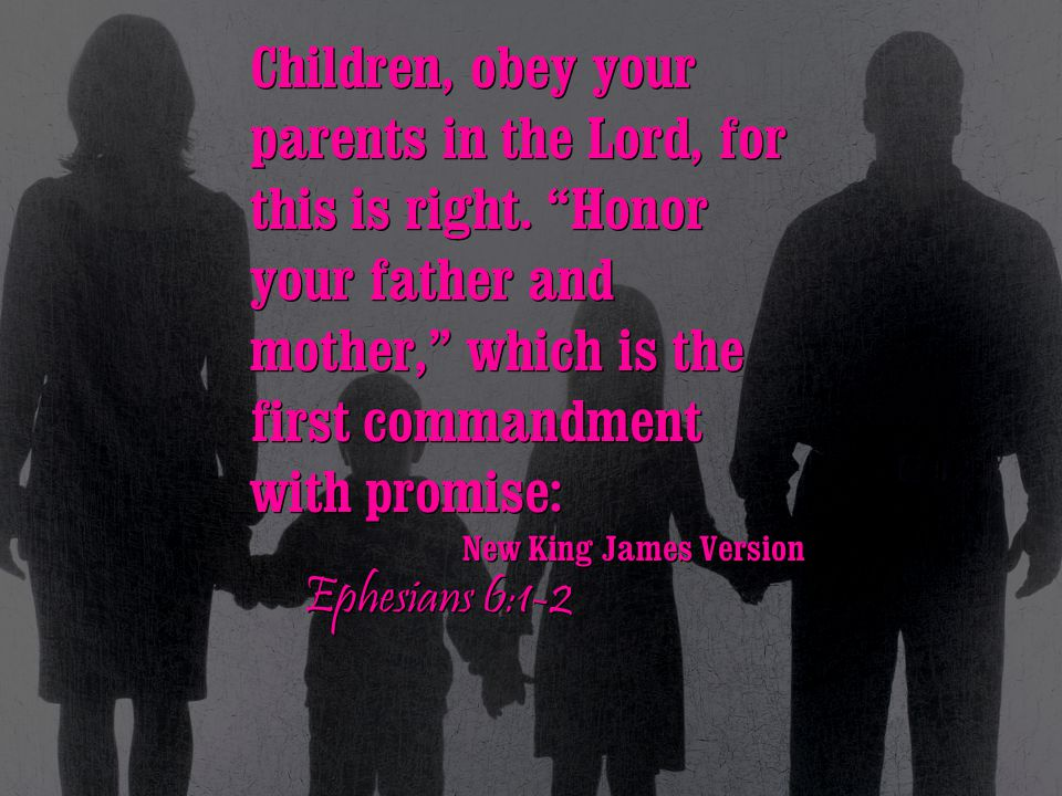 Children, obey your parents in the Lord, for this is right