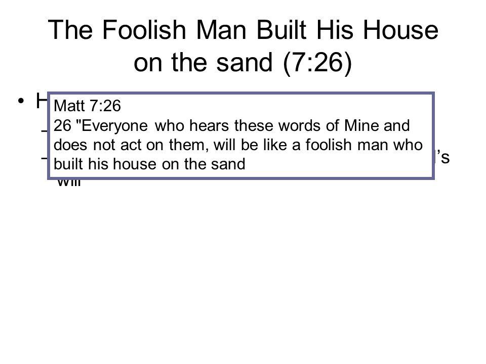 The Foolish Man Built His House on the sand (7:26)