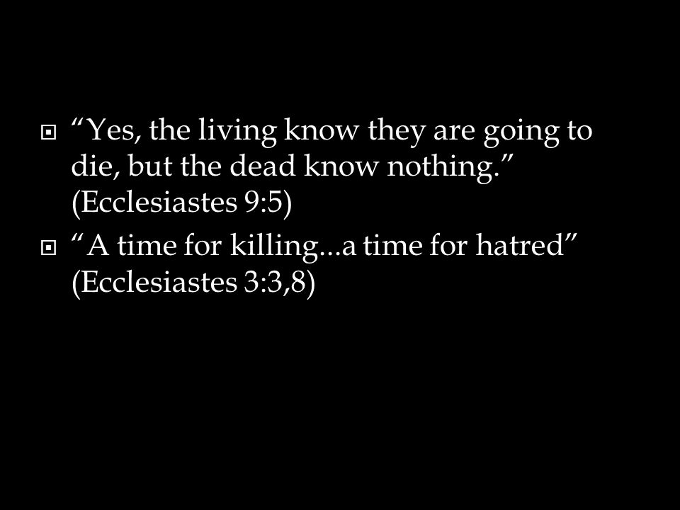 Yes, the living know they are going to die, but the dead know nothing