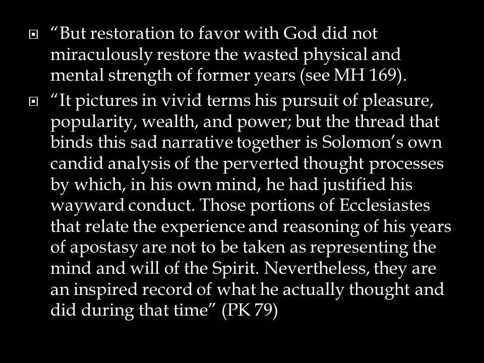But restoration to favor with God did not miraculously restore the wasted physical and mental strength of former years (see MH 169).