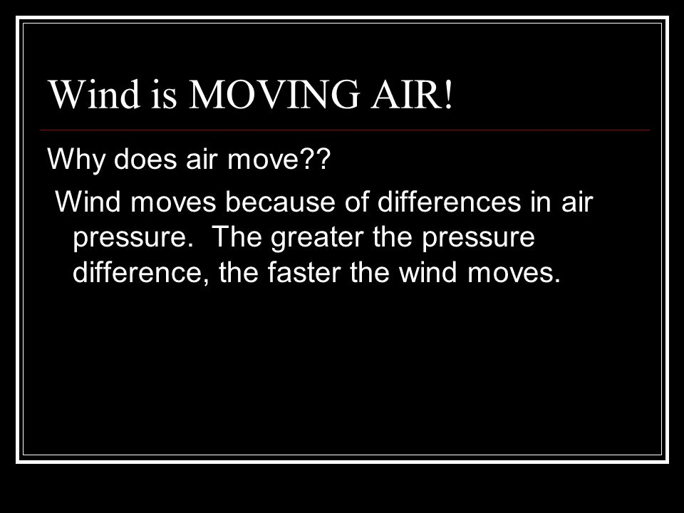 Wind is MOVING AIR! Why does air move