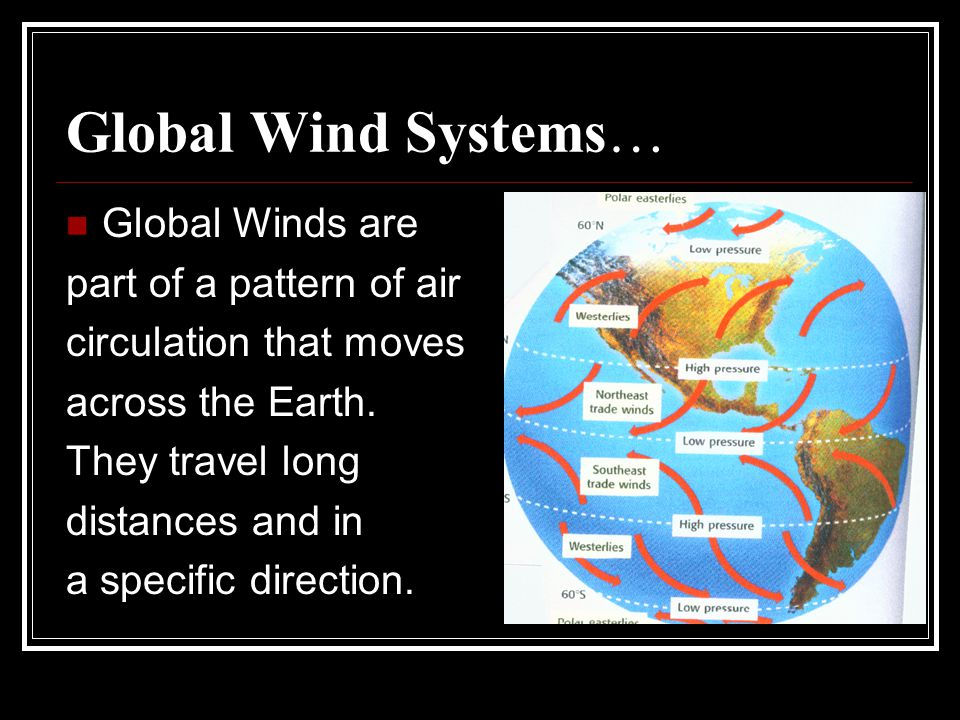 Global Wind Systems… Global Winds are part of a pattern of air