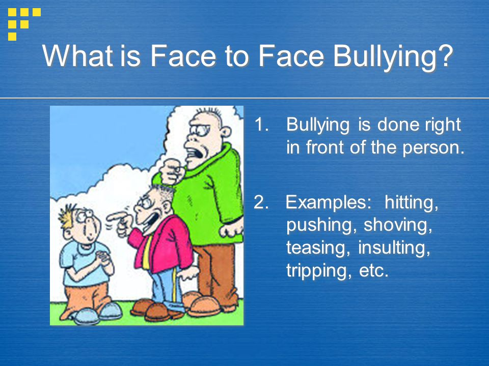 What is Face to Face Bullying