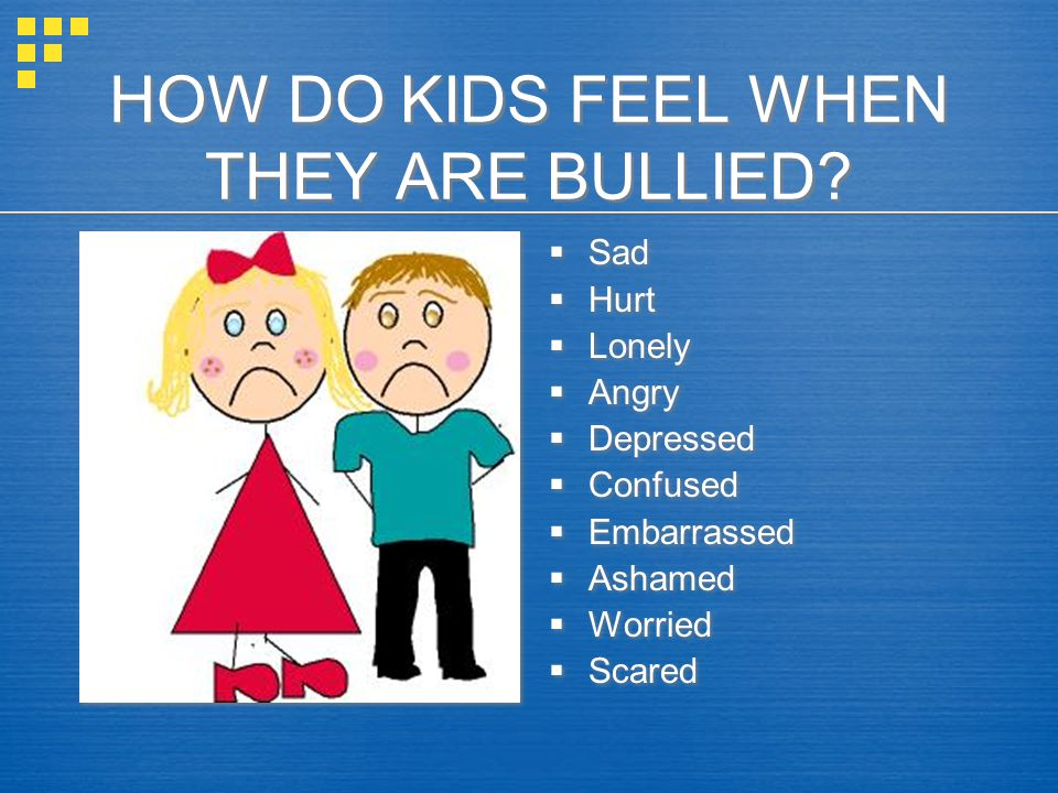 HOW DO KIDS FEEL WHEN THEY ARE BULLIED