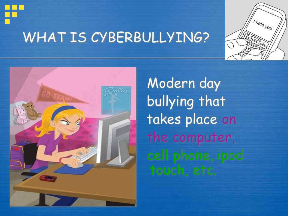 Modern day WHAT IS CYBERBULLYING bullying that takes place on