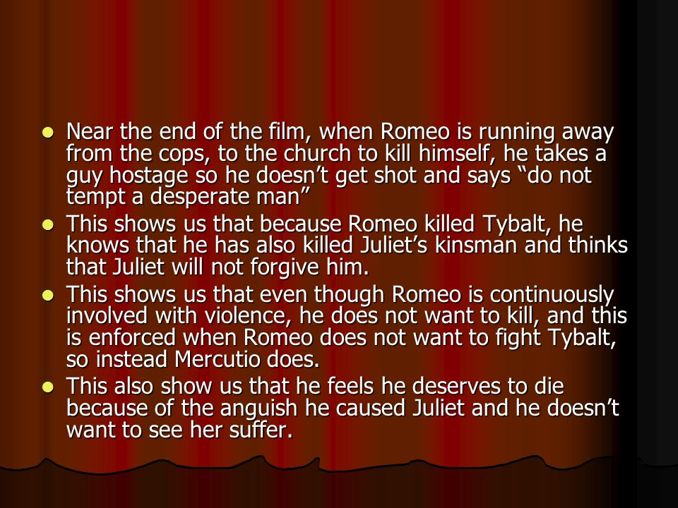 Near the end of the film, when Romeo is running away from the cops, to the church to kill himself, he takes a guy hostage so he doesn't get shot and says do not tempt a desperate man