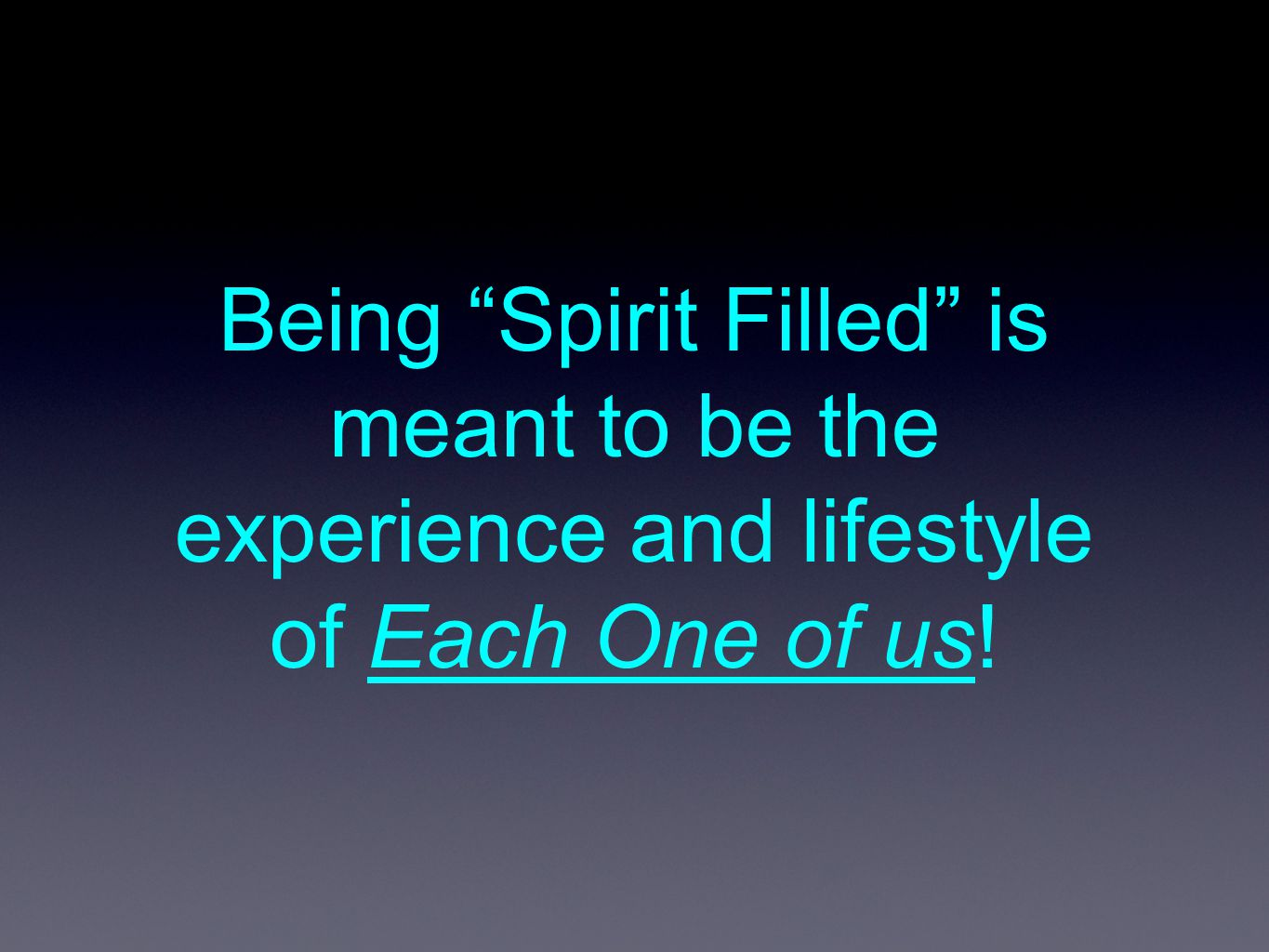 Being Spirit Filled is meant to be the experience and lifestyle of Each One of us!