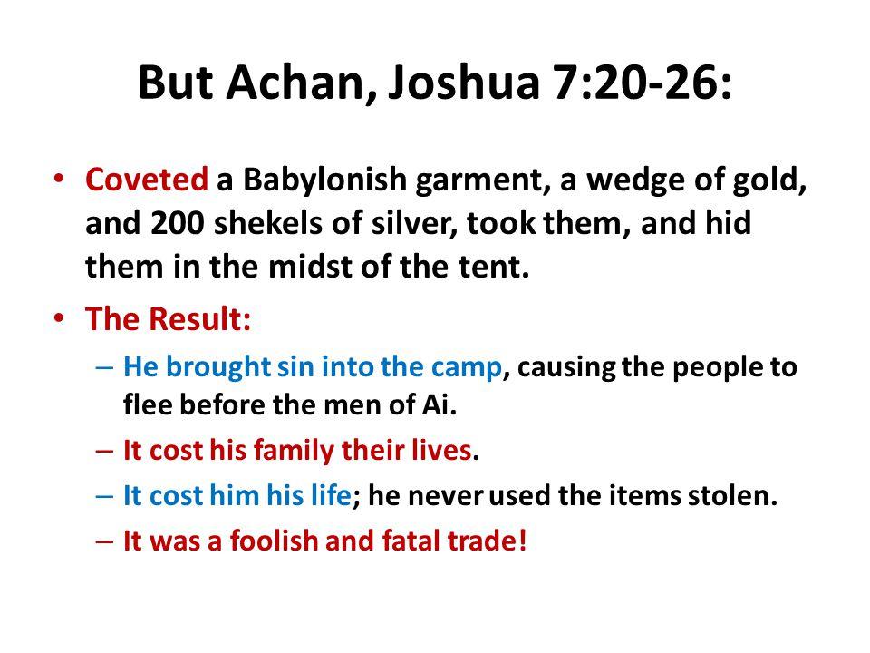 But Achan, Joshua 7:20-26: