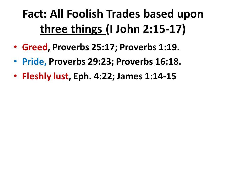 Fact: All Foolish Trades based upon three things (I John 2:15-17)