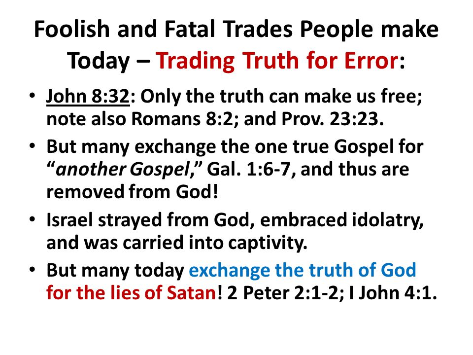 Foolish and Fatal Trades People make Today – Trading Truth for Error: