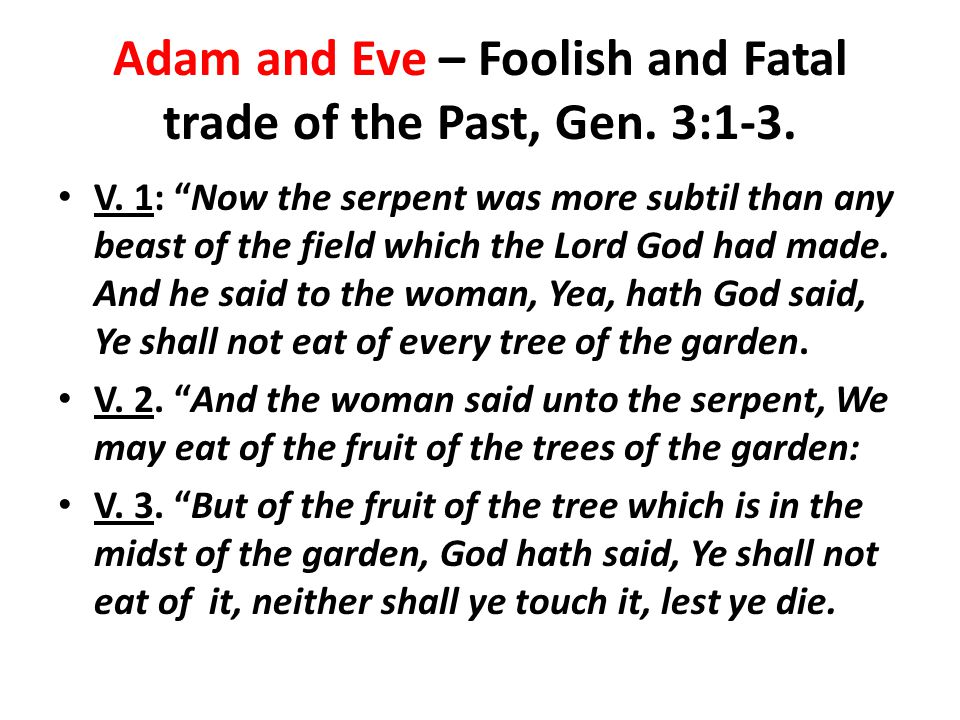 Adam and Eve – Foolish and Fatal trade of the Past, Gen. 3:1-3.