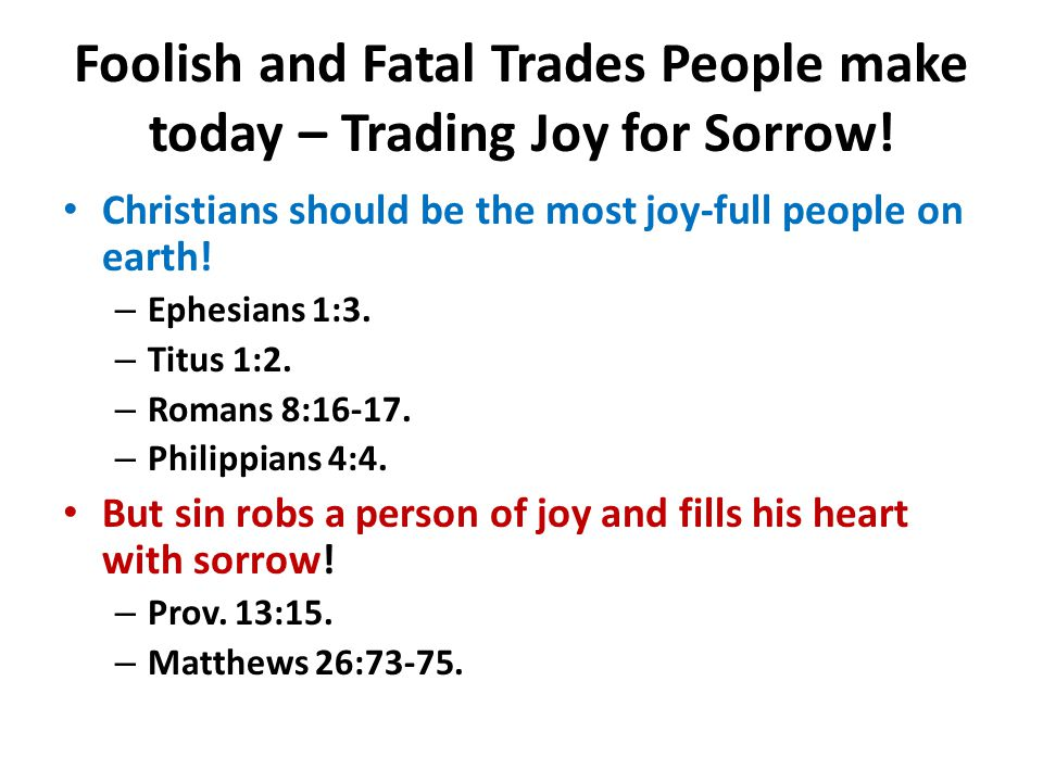 Foolish and Fatal Trades People make today – Trading Joy for Sorrow!