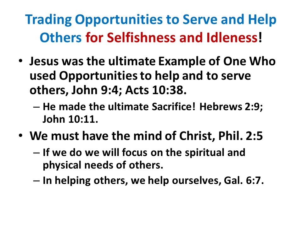 Trading Opportunities to Serve and Help Others for Selfishness and Idleness!