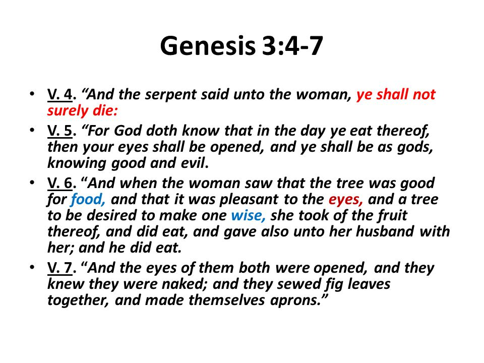Genesis 3:4-7 V. 4. And the serpent said unto the woman, ye shall not surely die:
