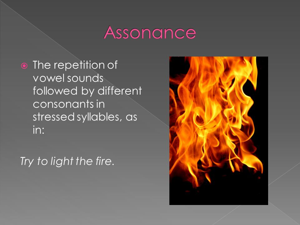 Assonance The repetition of vowel sounds followed by different consonants in stressed syllables, as in: