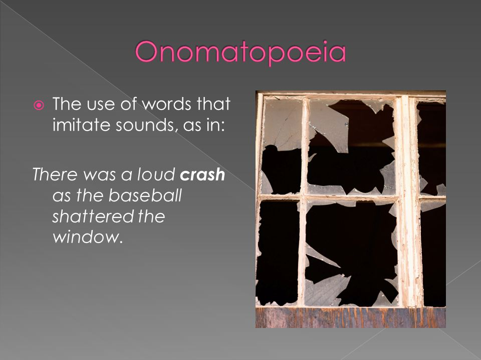 Onomatopoeia The use of words that imitate sounds, as in:
