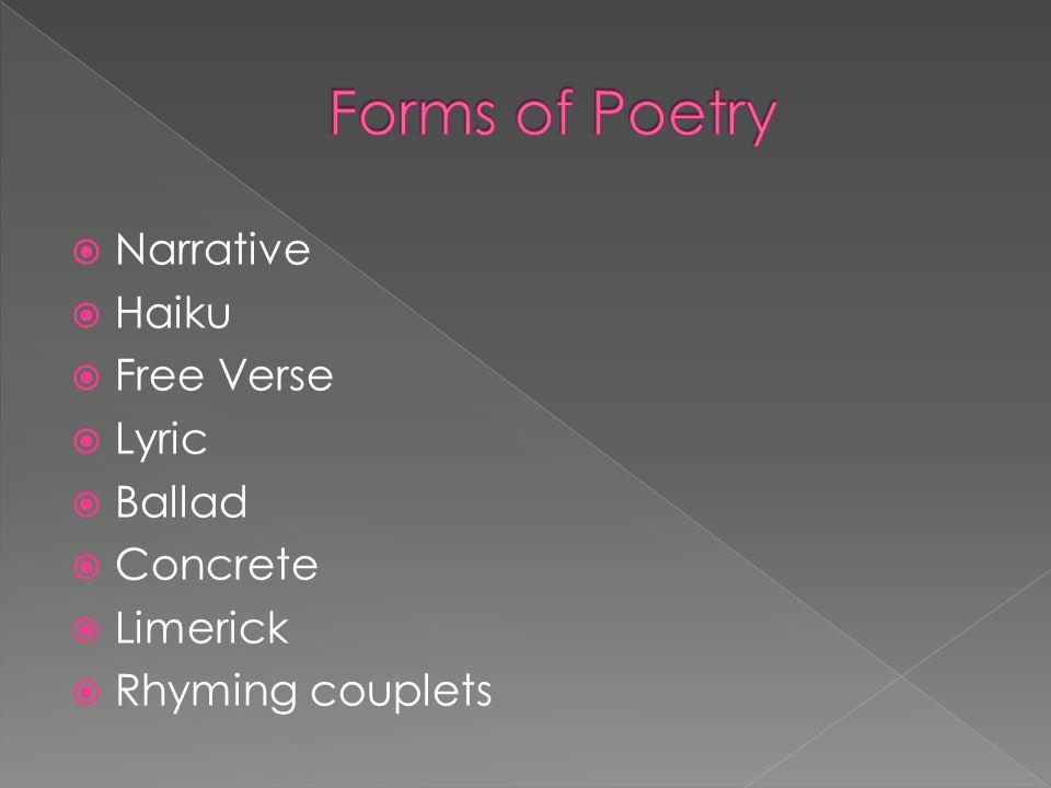 Forms of Poetry Narrative Haiku Free Verse Lyric Ballad Concrete