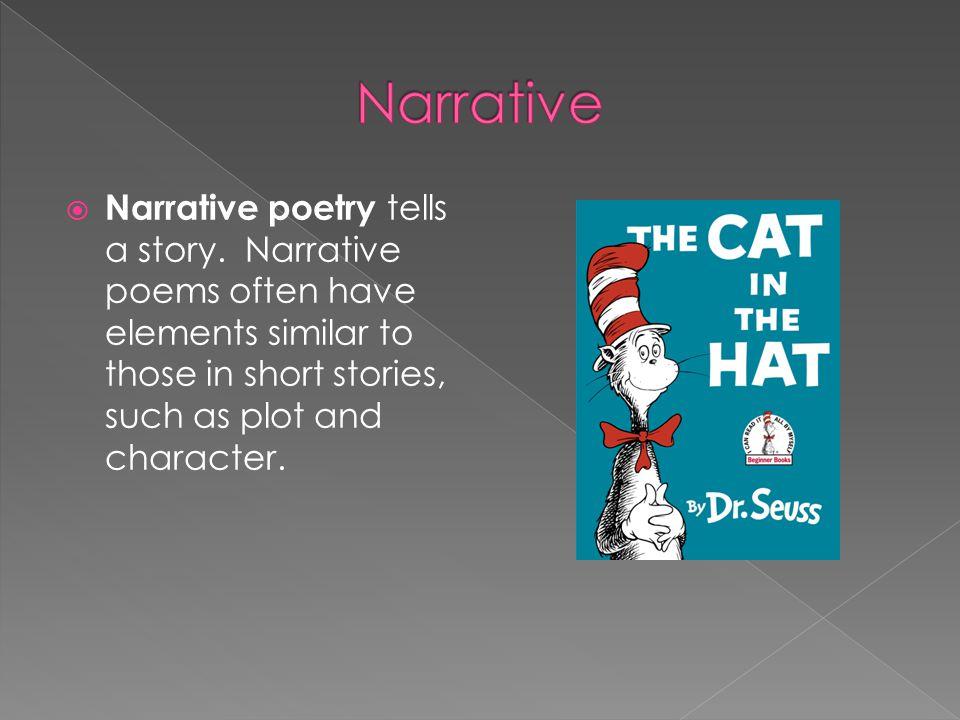 Narrative Narrative poetry tells a story.