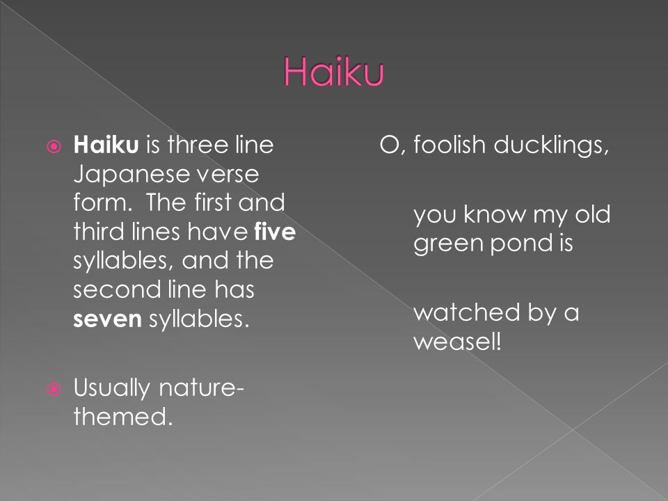 Haiku Haiku is three line Japanese verse form. The first and third lines have five syllables, and the second line has seven syllables.