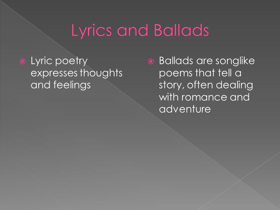 Lyrics and Ballads Lyric poetry expresses thoughts and feelings