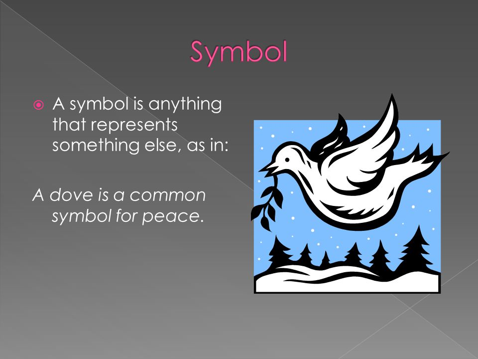 Symbol A symbol is anything that represents something else, as in: