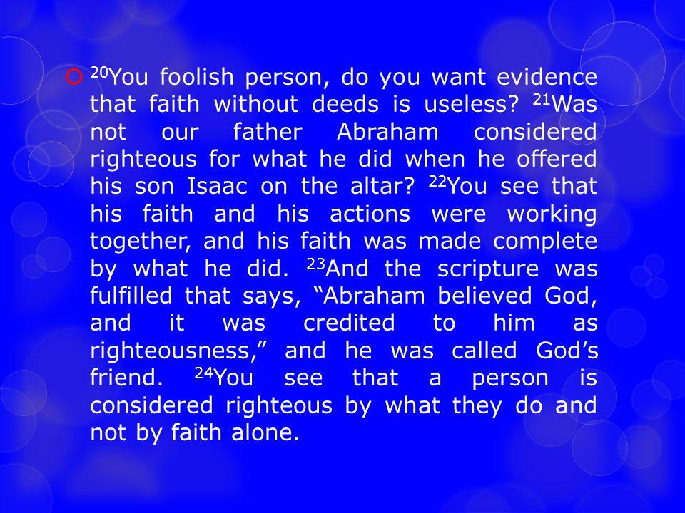 20You foolish person, do you want evidence that faith without deeds is useless.
