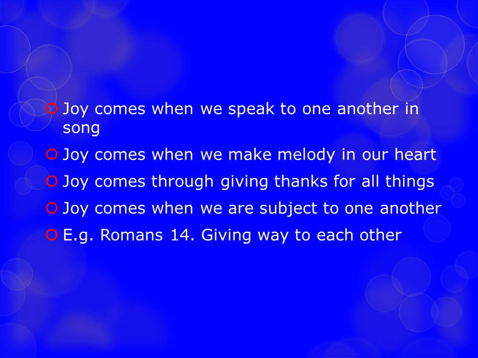 Joy comes when we speak to one another in song