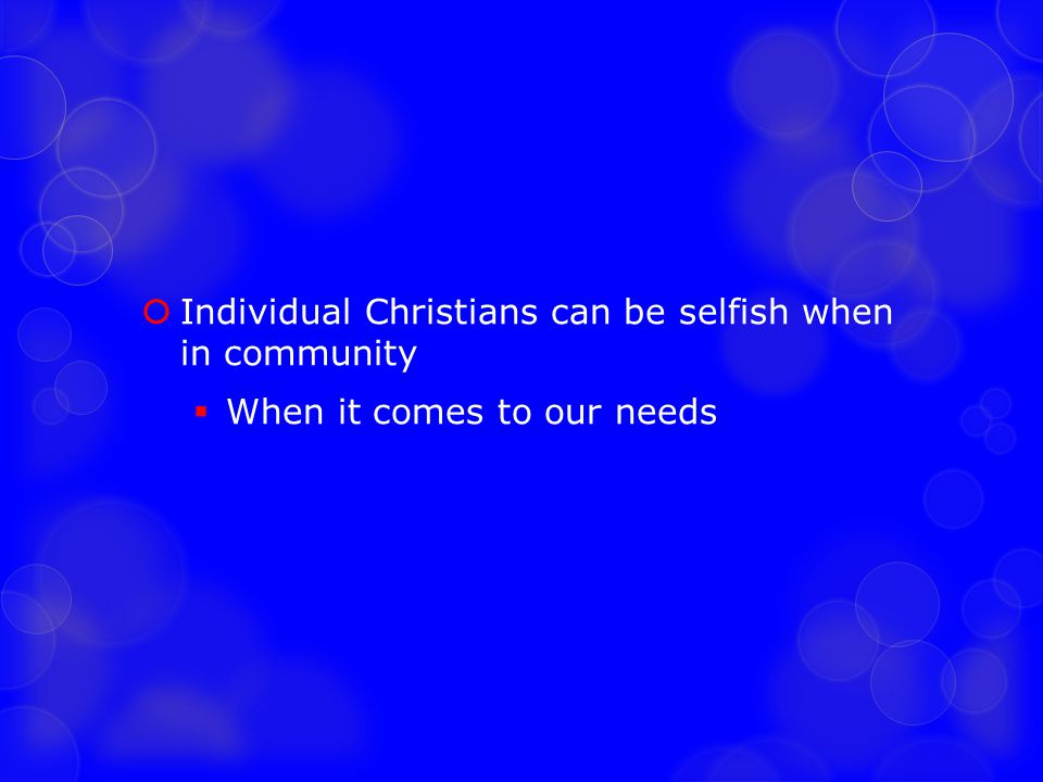 Individual Christians can be selfish when in community
