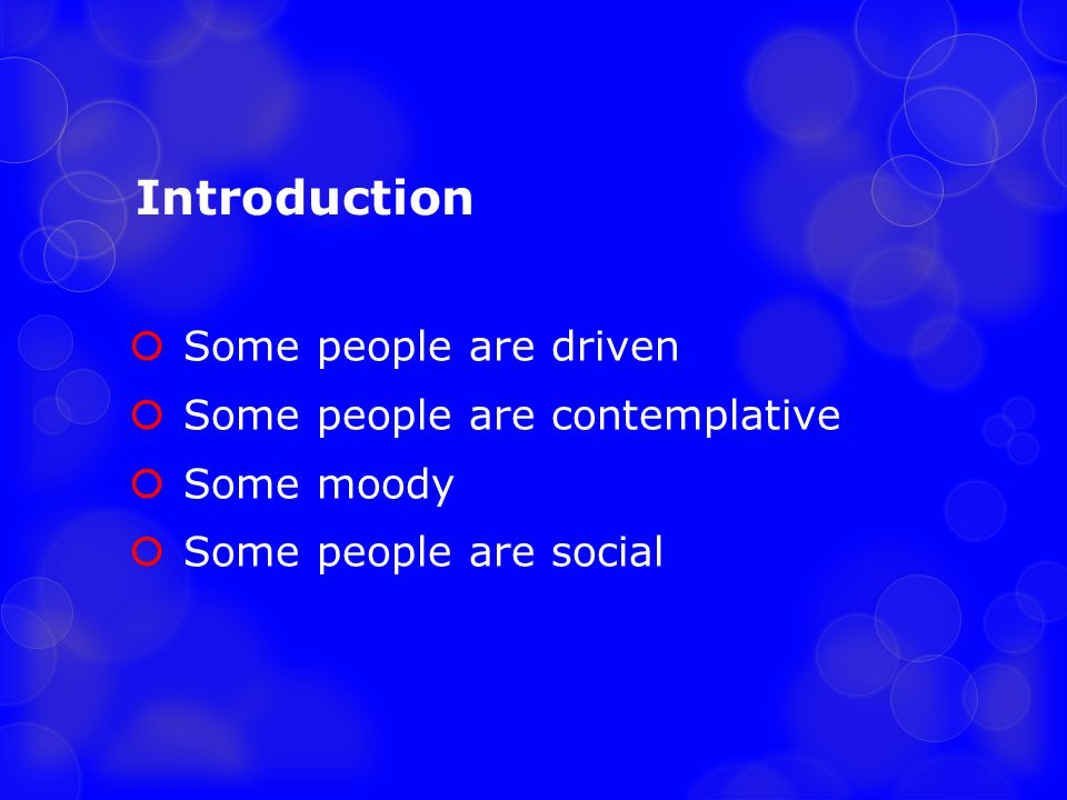 Introduction Some people are driven Some people are contemplative