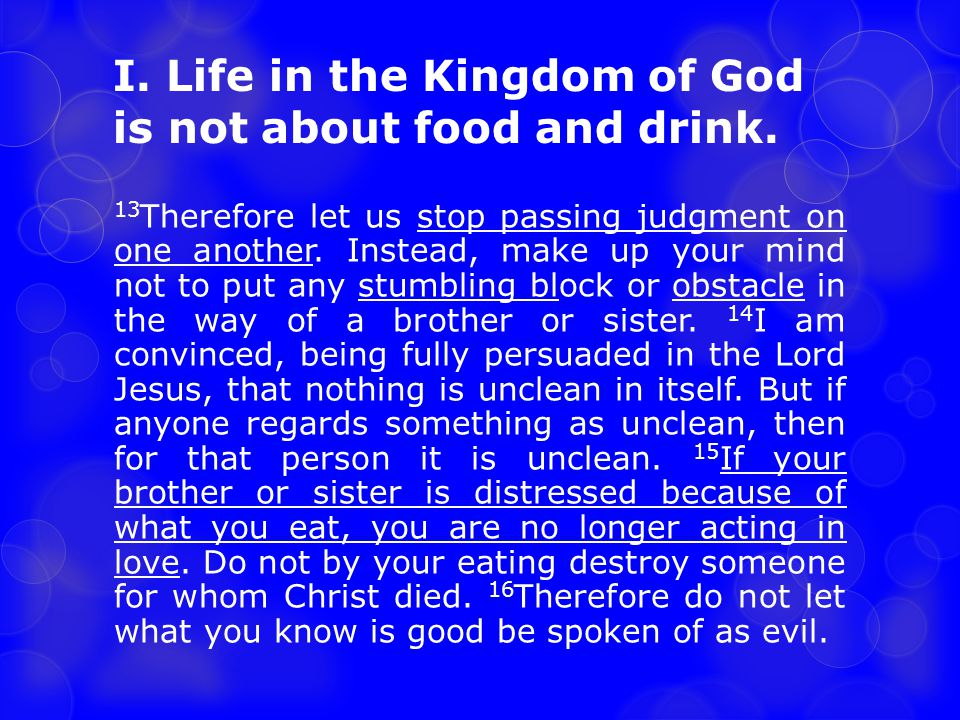 I. Life in the Kingdom of God is not about food and drink.