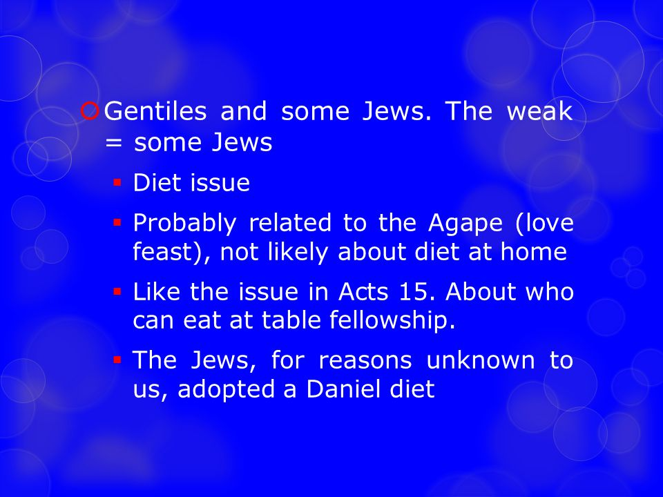 Gentiles and some Jews. The weak = some Jews