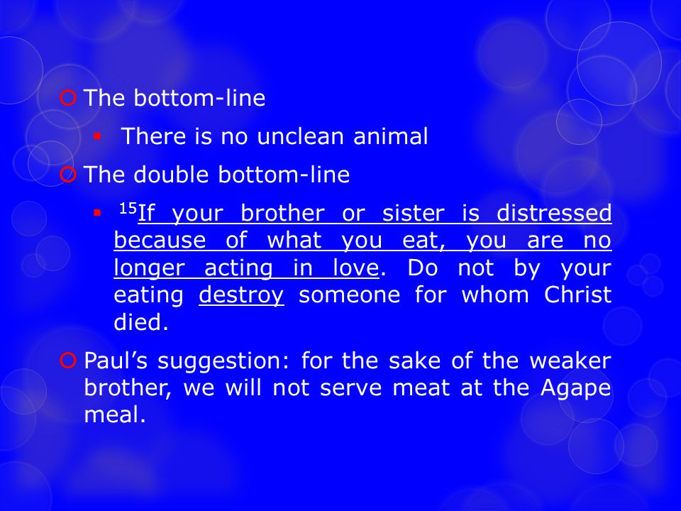 The bottom-line There is no unclean animal. The double bottom-line.