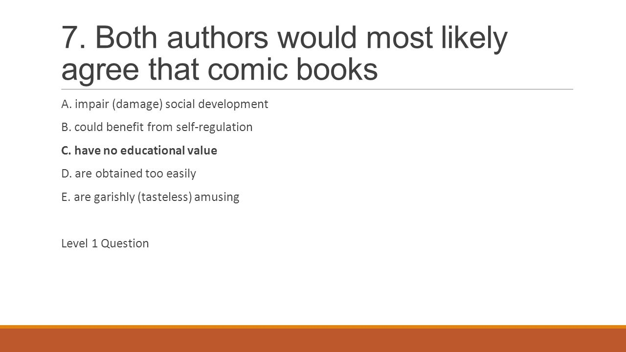 7. Both authors would most likely agree that comic books