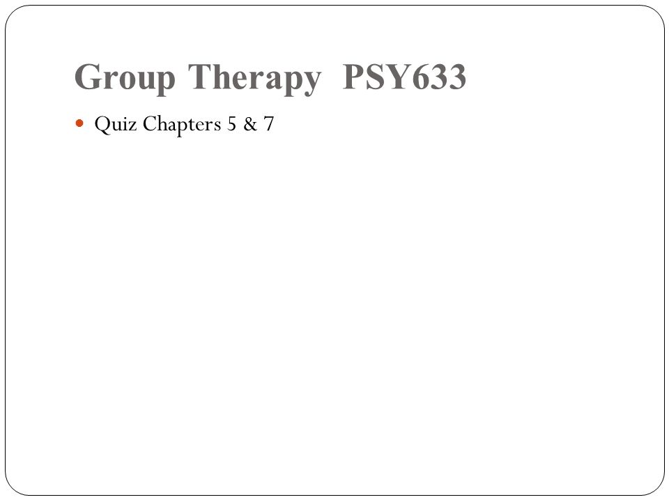 Group Therapy PSY633 Quiz Chapters 5 & 7