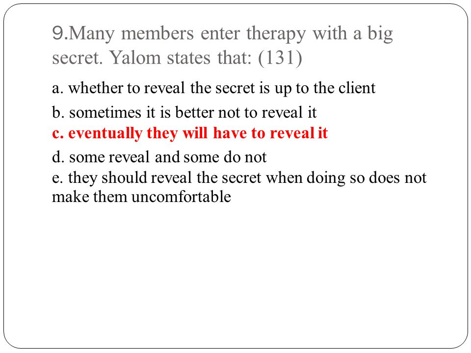 9. Many members enter therapy with a big secret