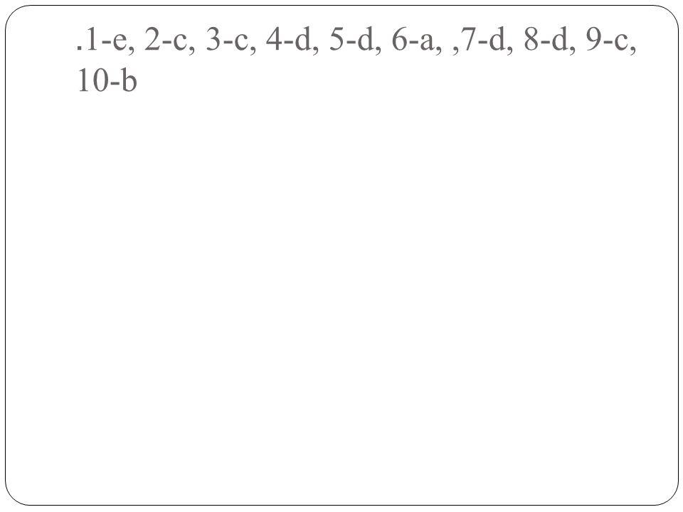 .1-e, 2-c, 3-c, 4-d, 5-d, 6-a, ,7-d, 8-d, 9-c, 10-b