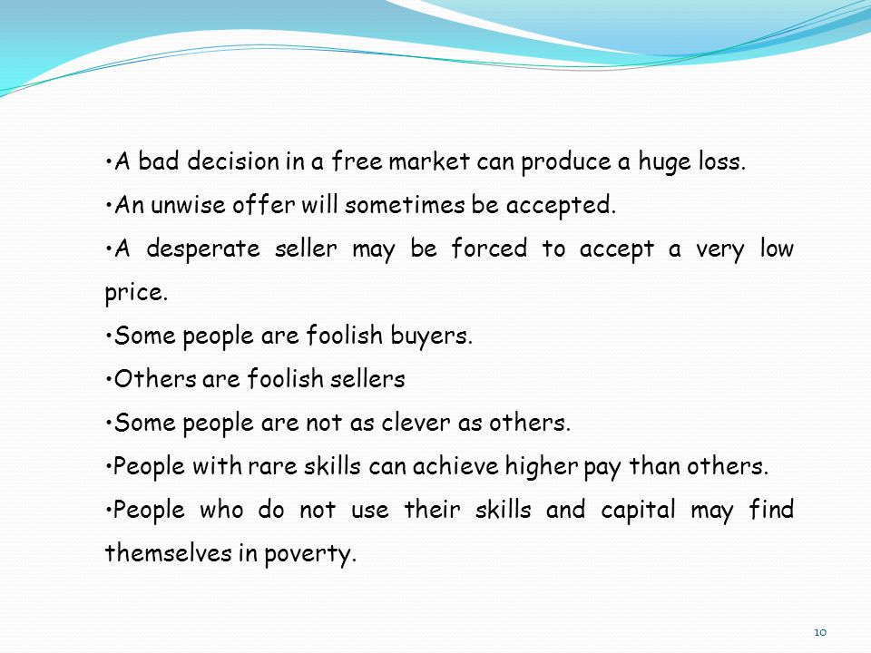 A bad decision in a free market can produce a huge loss.