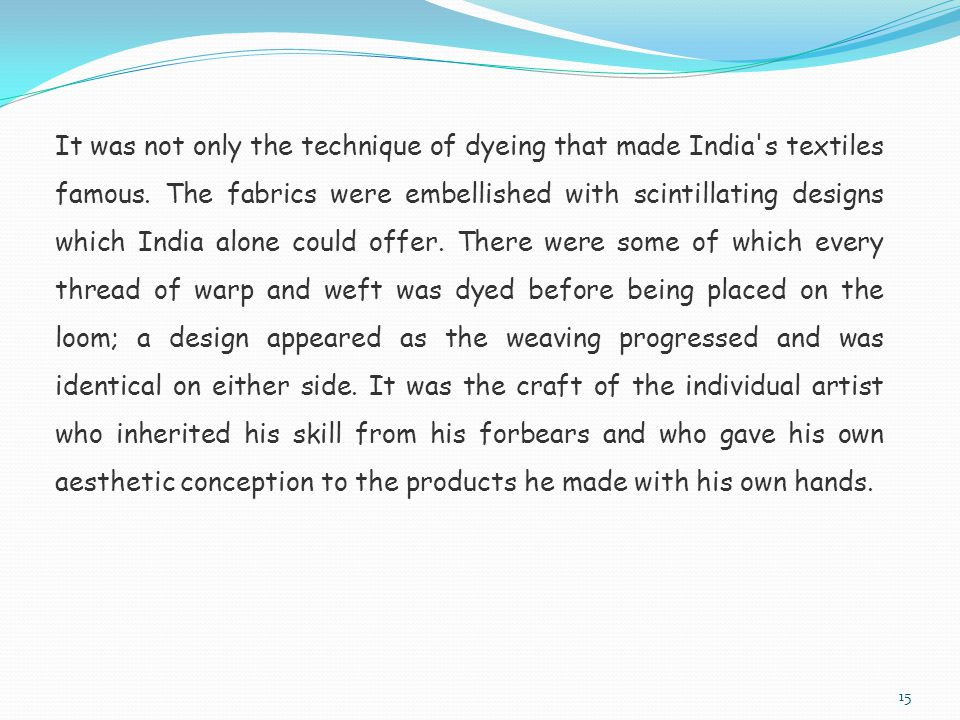 It was not only the technique of dyeing that made India s textiles famous.