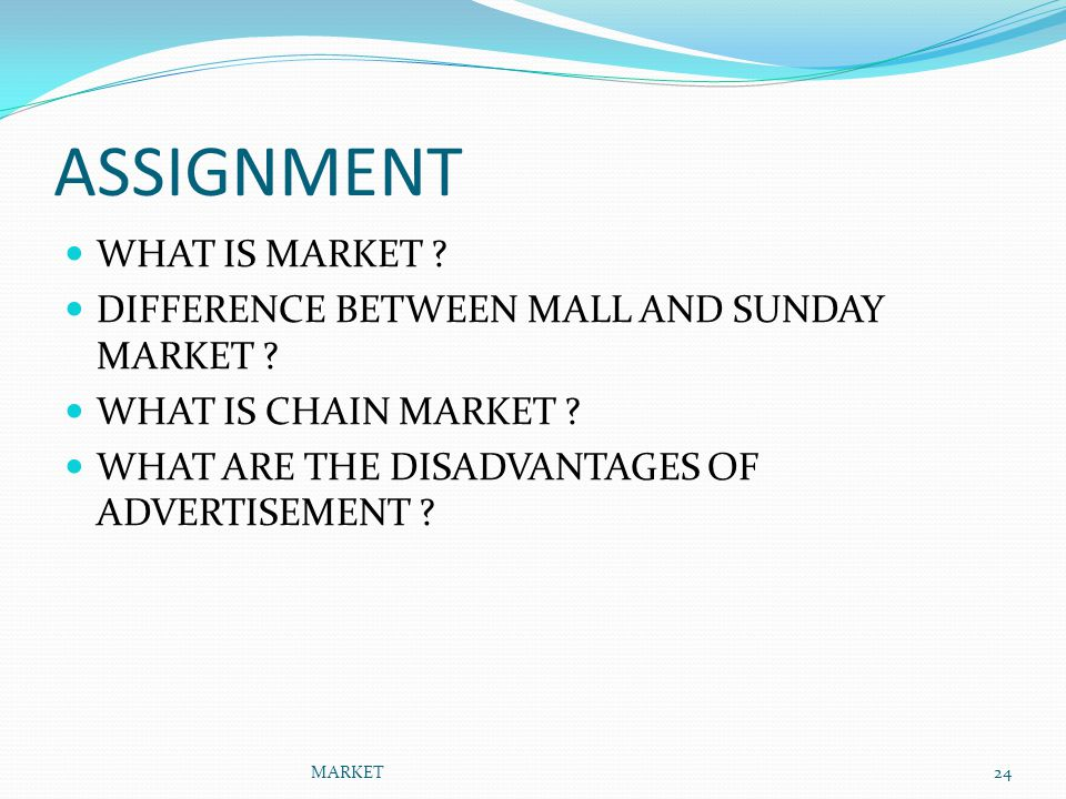 ASSIGNMENT WHAT IS MARKET