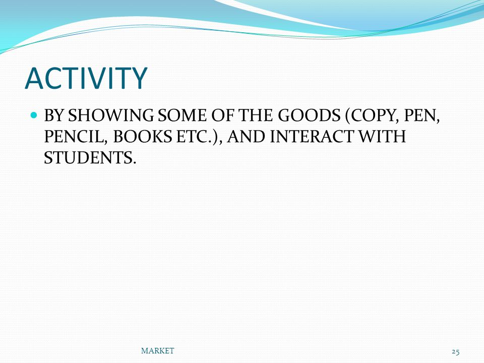 ACTIVITY BY SHOWING SOME OF THE GOODS (COPY, PEN, PENCIL, BOOKS ETC.), AND INTERACT WITH STUDENTS.