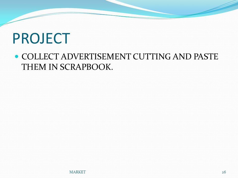 PROJECT COLLECT ADVERTISEMENT CUTTING AND PASTE THEM IN SCRAPBOOK.
