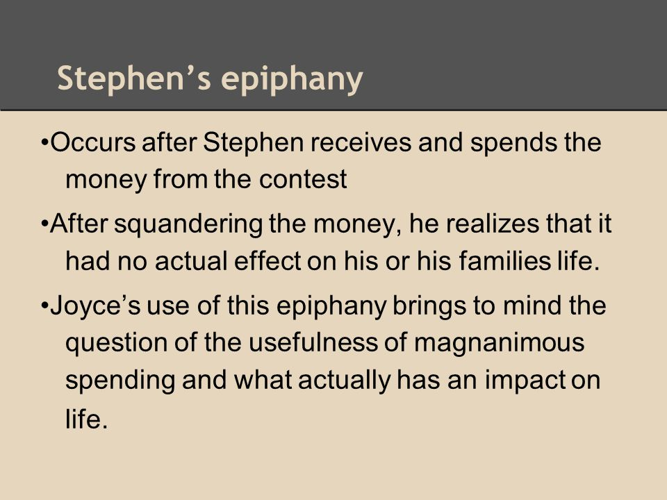 Stephen's epiphany •Occurs after Stephen receives and spends the money from the contest.