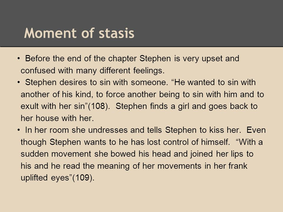 Moment of stasis • Before the end of the chapter Stephen is very upset and confused with many different feelings.